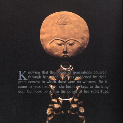 Image from the Africa series of a statue and the words Knowing that the power of generations         coursed through her alone, she was saddened by their great contest in which there         were no winners. So it came to pass that she held the keys to the kingdom         but took no joy in the power of her subterfuge