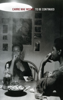 Cover of the Carrie          Mae Weems, To Be Continued catalog